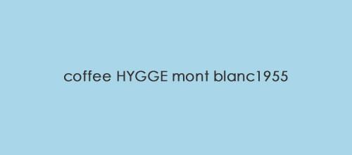 coffee HYGGE mont blanc1955